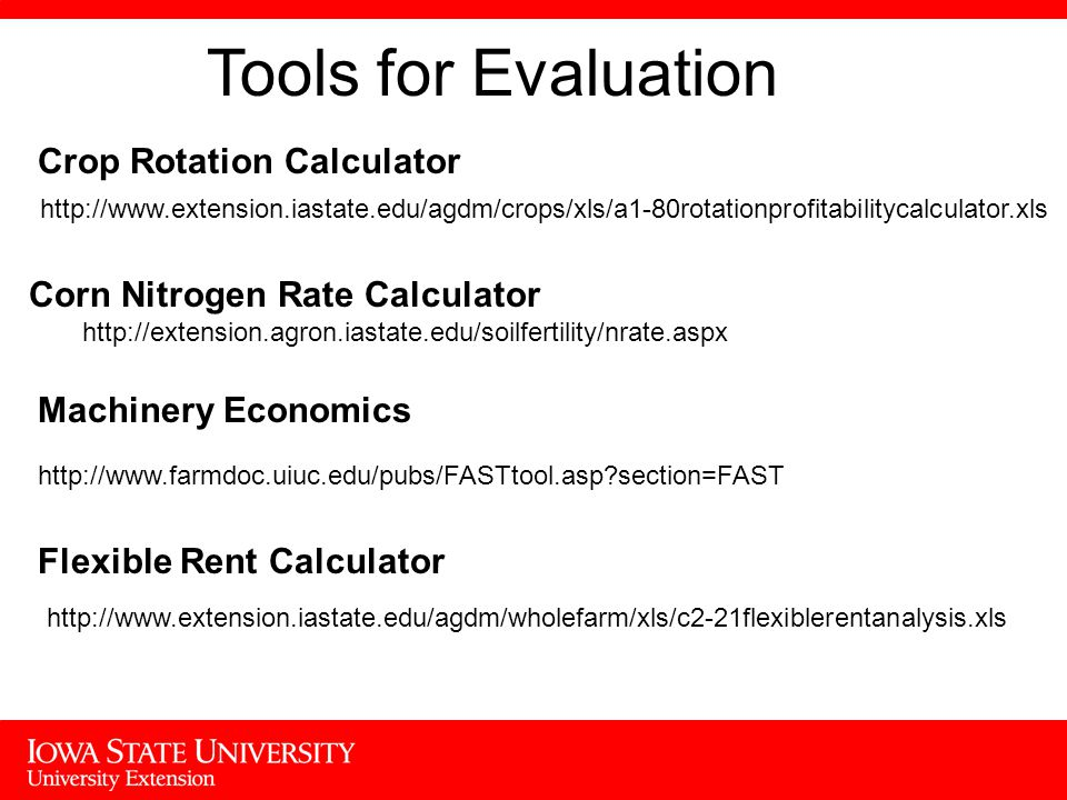 Tools for Evaluation Machinery Economics   section=FAST     Crop Rotation Calculator Flexible Rent Calculator Corn Nitrogen Rate Calculator