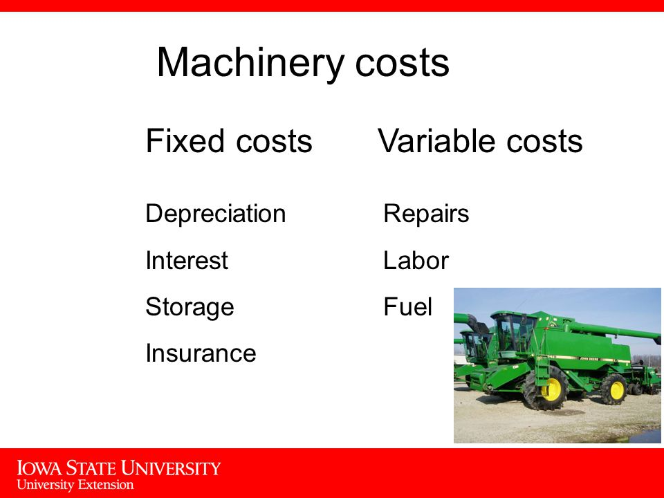 Machinery costs Fixed costsVariable costs Depreciation Interest Storage Insurance Repairs Labor Fuel