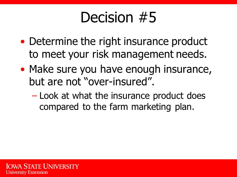 Decision #5 Determine the right insurance product to meet your risk management needs.