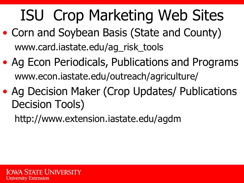 ISU Crop Marketing Web Sites Corn and Soybean Basis (State and County)   Ag Econ Periodicals, Publications and Programs   Ag Decision Maker (Crop Updates/ Publications Decision Tools)