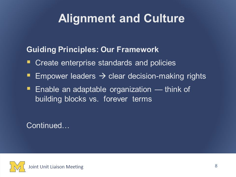 Joint Unit Liaison Meeting 8 Guiding Principles: Our Framework  Create enterprise standards and policies  Empower leaders  clear decision-making rights  Enable an adaptable organization — think of building blocks vs.