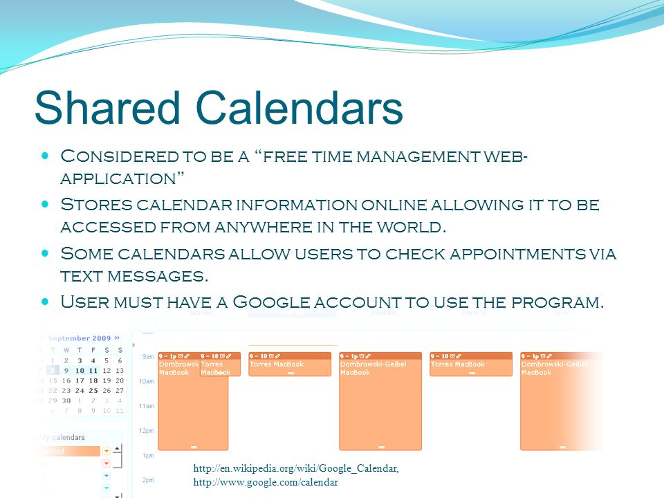 Shared Calendars Considered to be a free time management web- application Stores calendar information online allowing it to be accessed from anywhere in the world.