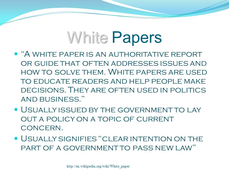 White White Papers A white paper is an authoritative report or guide that often addresses issues and how to solve them.