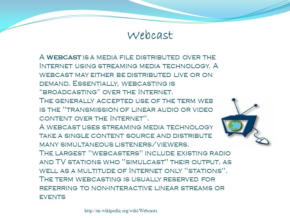 A webcast is a media file distributed over the Internet using streaming media technology.