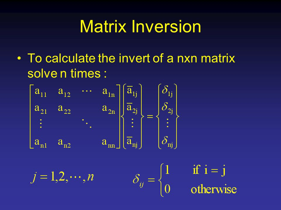 To calculate the invert of a nxn matrix solve n times :