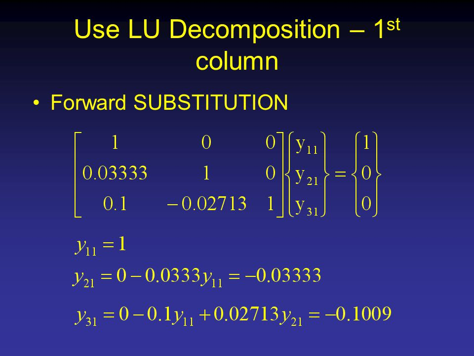 Use LU Decomposition – 1 st column Forward SUBSTITUTION
