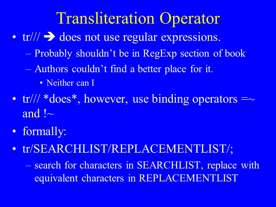 Transliteration Operator tr///  does not use regular expressions.