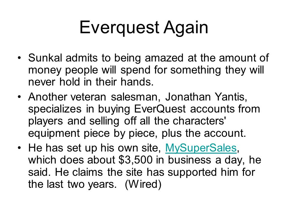Everquest Again Sunkal admits to being amazed at the amount of money people will spend for something they will never hold in their hands.