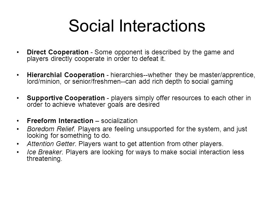 Social Interactions Direct Cooperation - Some opponent is described by the game and players directly cooperate in order to defeat it.
