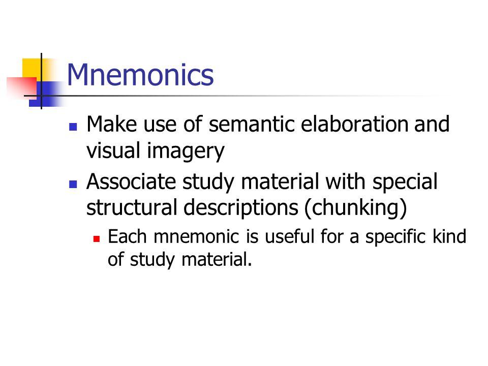 Mnemonics Make use of semantic elaboration and visual