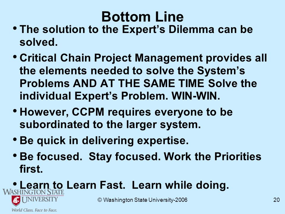 © Washington State University Bottom Line The solution to the Expert's Dilemma can be solved.