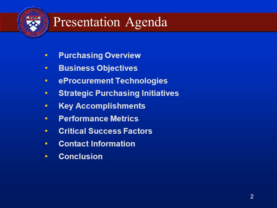 2 Presentation Agenda Purchasing Overview Business Objectives eProcurement Technologies Strategic Purchasing Initiatives Key Accomplishments Performance Metrics Critical Success Factors Contact Information Conclusion