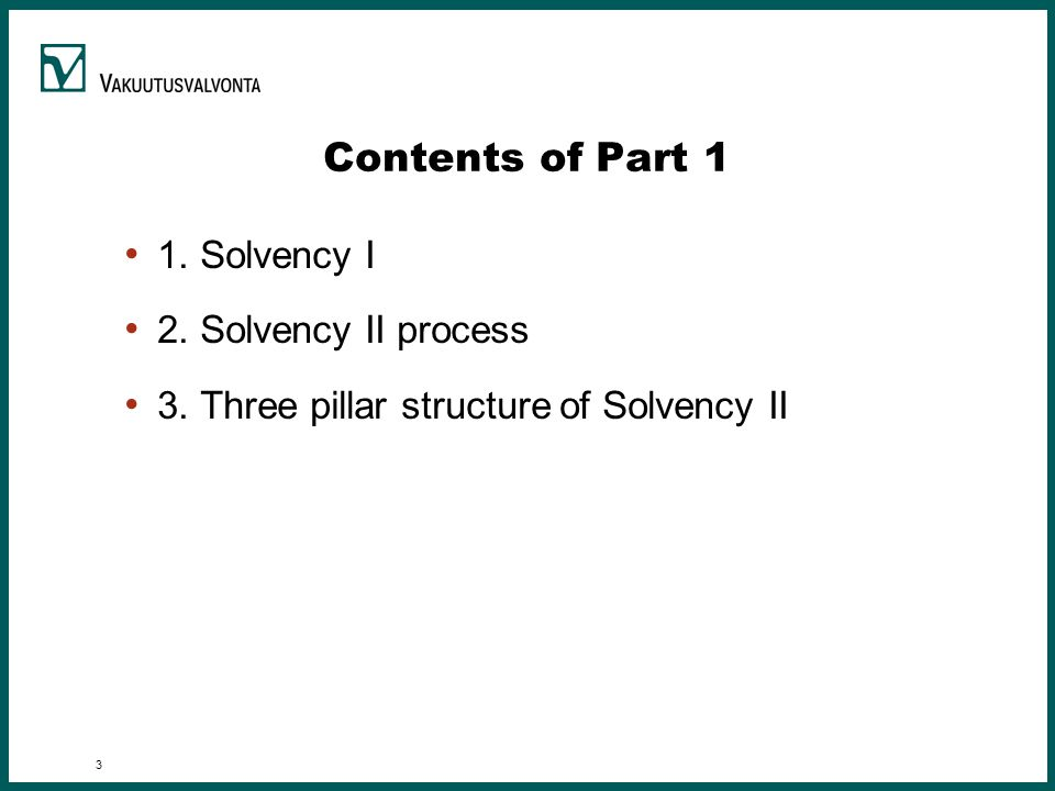 3 Contents of Part 1 1. Solvency I 2. Solvency II process 3. Three pillar structure of Solvency II