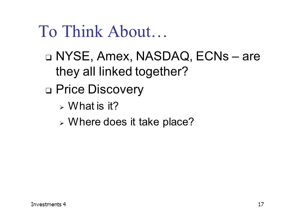 Investments 417 To Think About…  NYSE, Amex, NASDAQ, ECNs – are they all linked together.