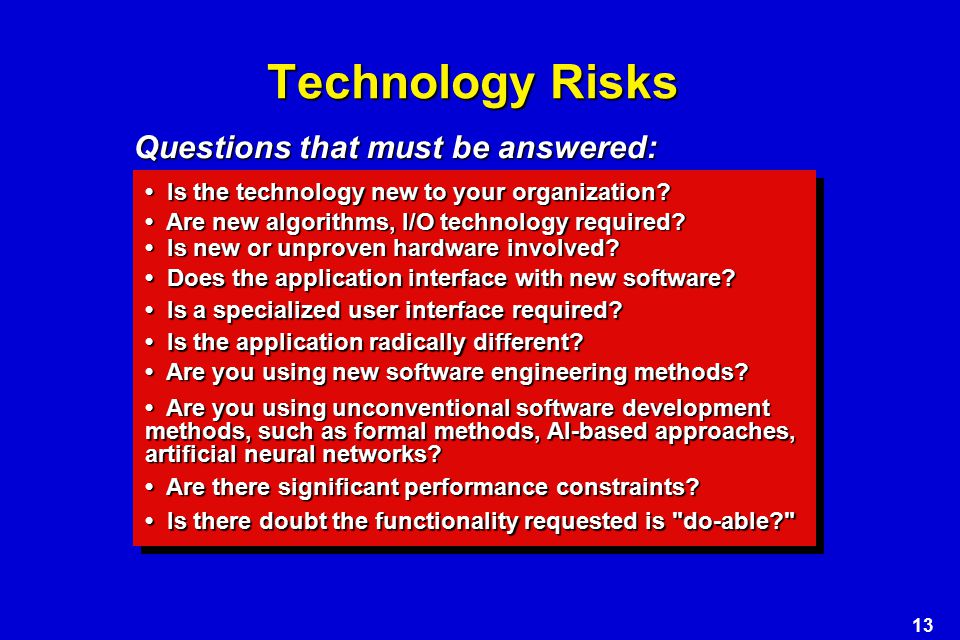 13 Technology Risks Is the technology new to your organization.