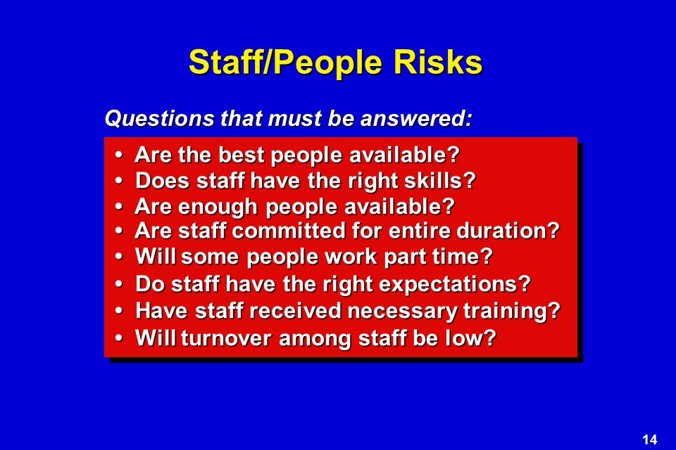 14 Staff/People Risks Are the best people available.