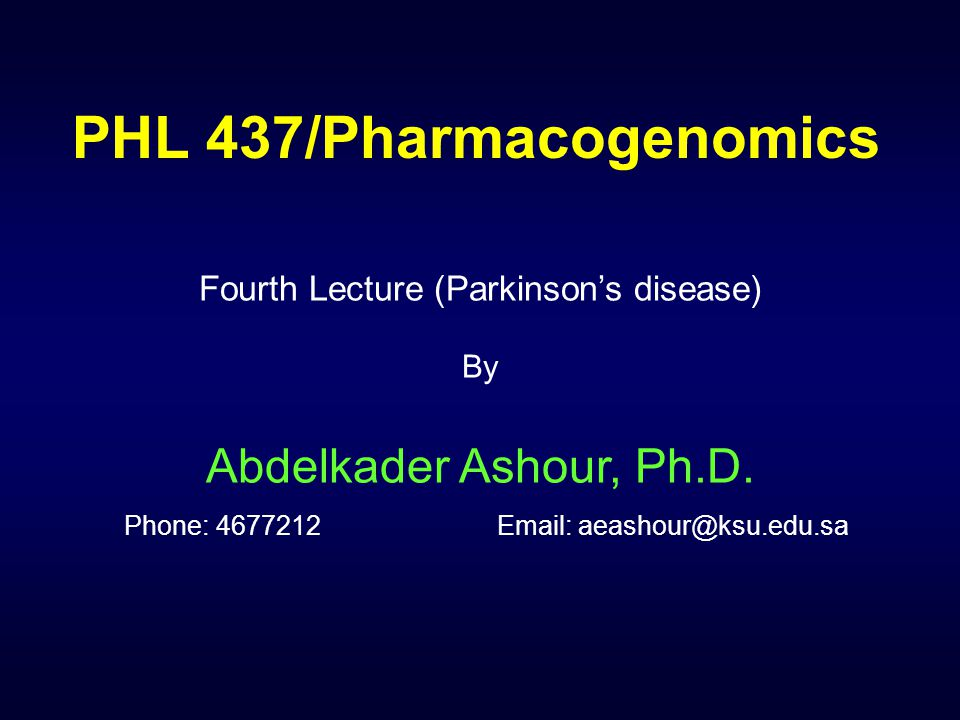 PHL 437/Pharmacogenomics Fourth Lecture (Parkinson's disease) By Abdelkader Ashour, Ph.D.