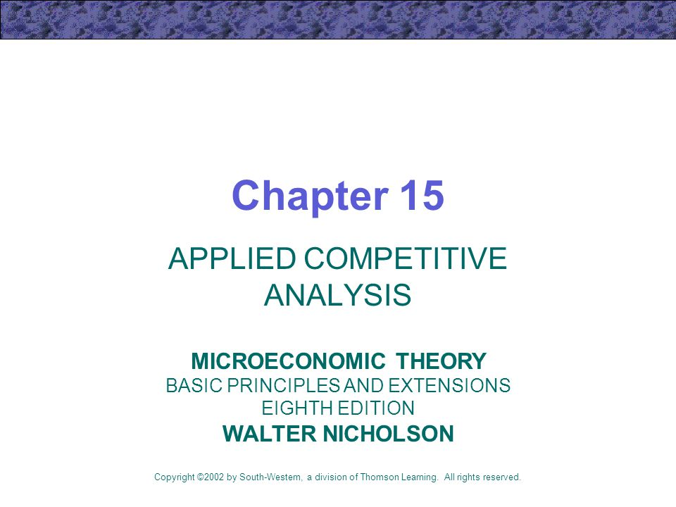 Chapter 15 APPLIED COMPETITIVE ANALYSIS Copyright ©2002 by South-Western, a division of Thomson Learning.