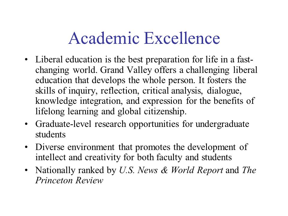 Academic Excellence Liberal education is the best preparation for life in a fast- changing world.