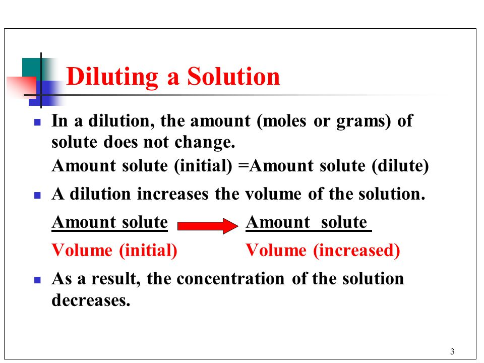 3 Diluting a Solution In a dilution, the amount (moles or grams) of solute does not change.