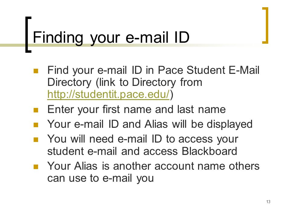 13 Finding your  ID Find your  ID in Pace Student  Directory (link to Directory from     Enter your first name and last name Your  ID and Alias will be displayed You will need  ID to access your student  and access Blackboard Your Alias is another account name others can use to  you