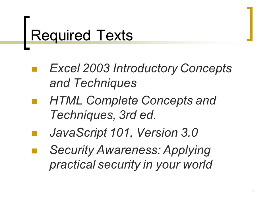 5 Required Texts Excel 2003 Introductory Concepts and Techniques HTML Complete Concepts and Techniques, 3rd ed.