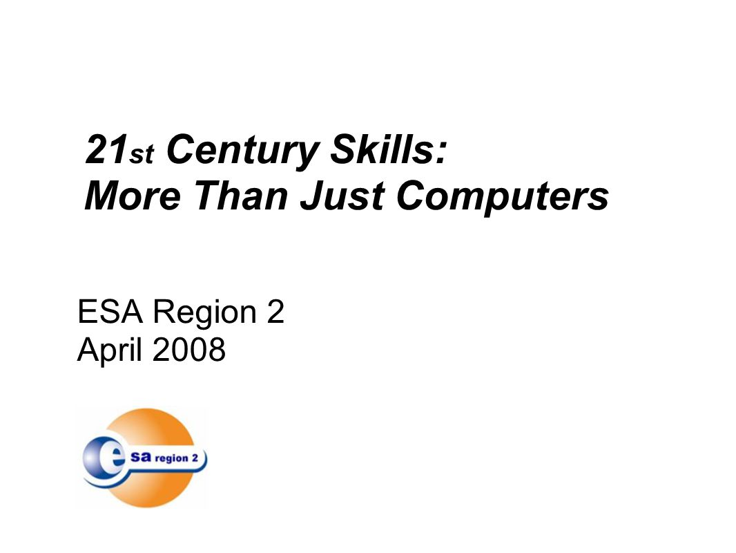 ESA Region 2 April st Century Skills: More Than Just Computers
