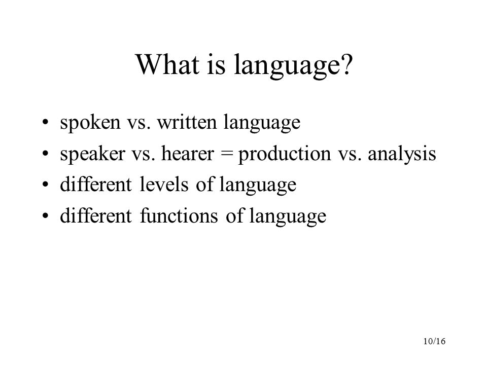 10/16 What is language. spoken vs. written language speaker vs.