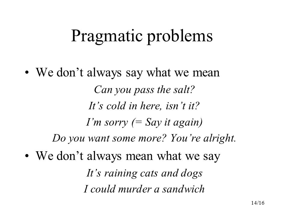 14/16 Pragmatic problems We don't always say what we mean Can you pass the salt.