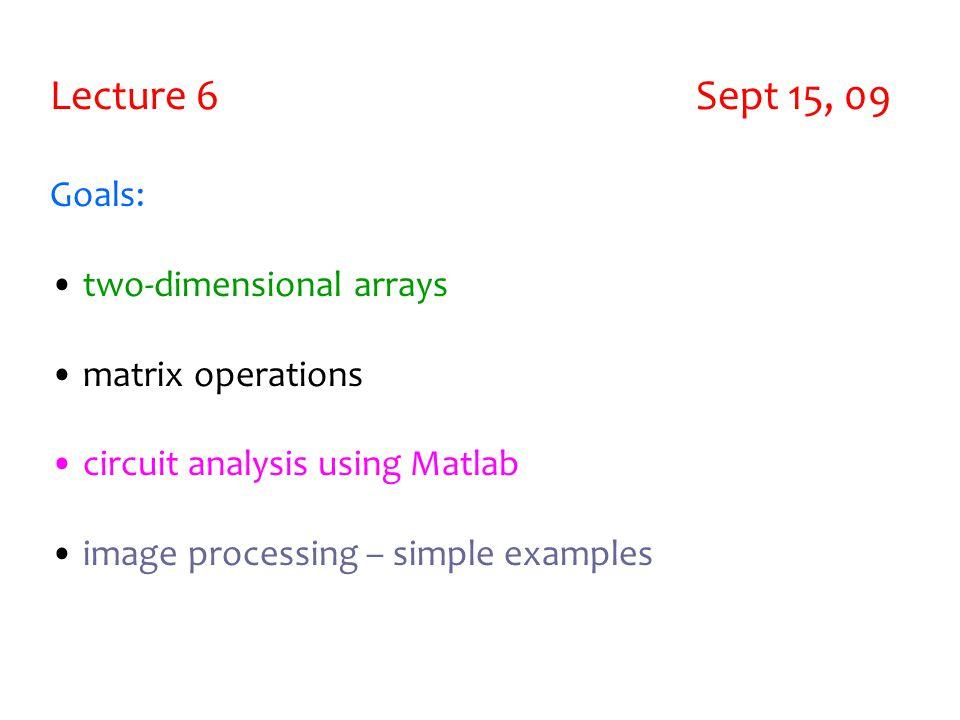 Lecture 6 Sept 15, 09 Goals: two-dimensional arrays matrix