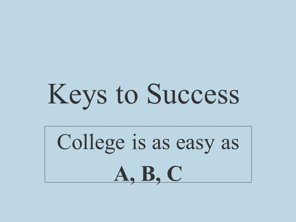 Keys to Success College is as easy as A, B, C