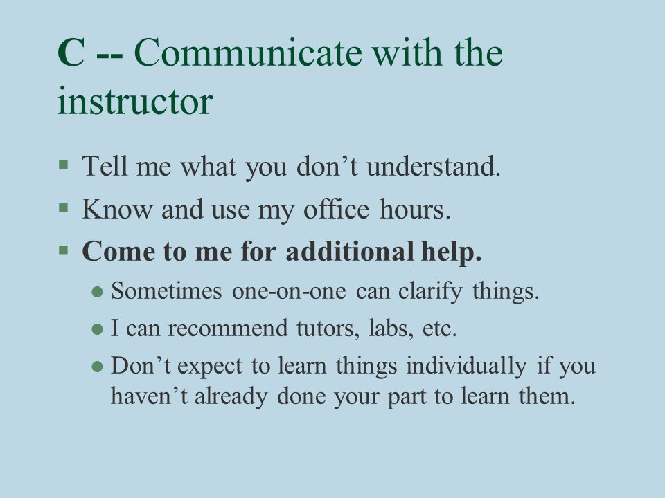 C -- Communicate with the instructor §Tell me what you don't understand.