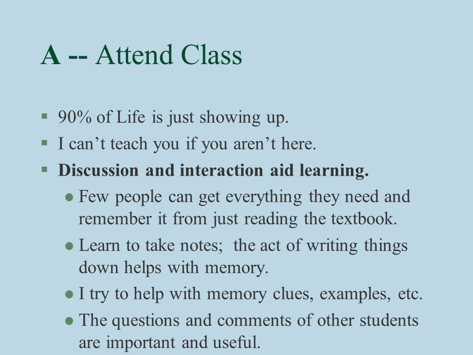 A -- Attend Class §90% of Life is just showing up.