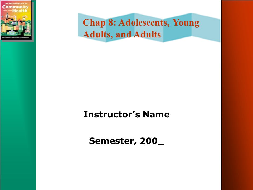 Chap 8: Adolescents, Young Adults, and Adults Instructor's Name Semester, 200_