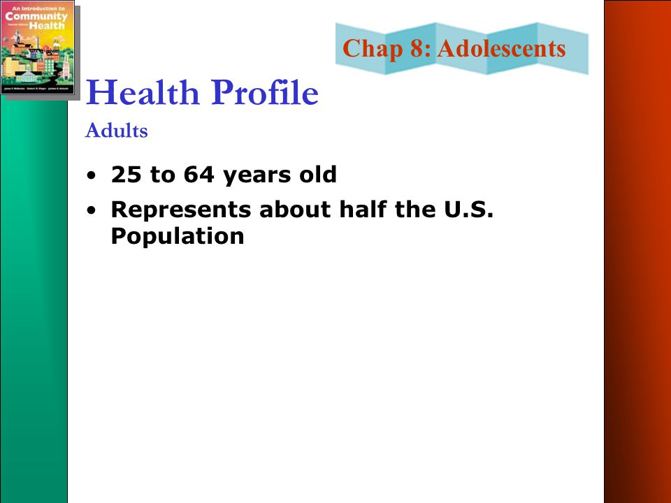 Chap 8: Adolescents Health Profile Adults 25 to 64 years old Represents about half the U.S.