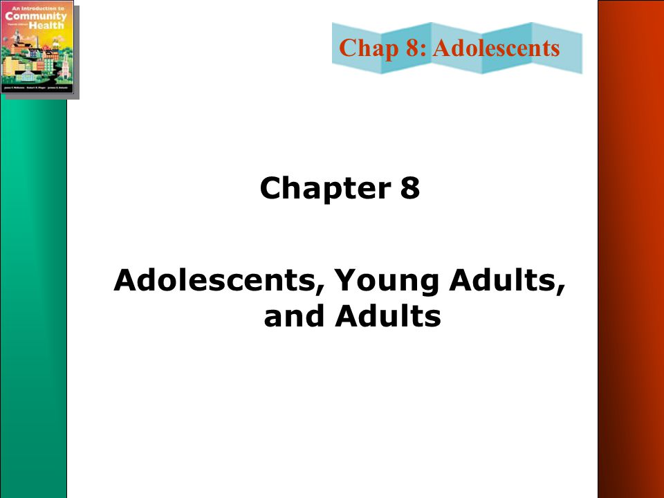 Chap 8: Adolescents Chapter 8 Adolescents, Young Adults, and Adults