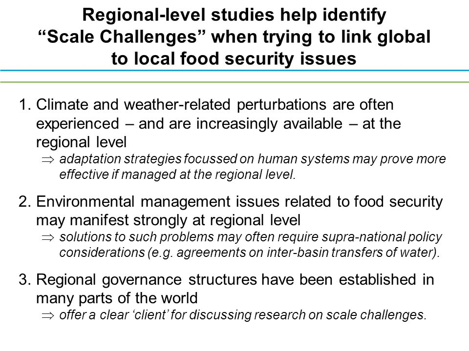 1.Climate and weather-related perturbations are often experienced – and are increasingly available – at the regional level  adaptation strategies focussed on human systems may prove more effective if managed at the regional level.