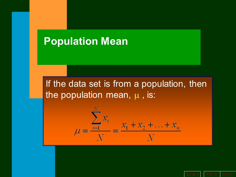b a c kn e x t h o m e Population Mean If the data set is from a population, then the population mean, , is: