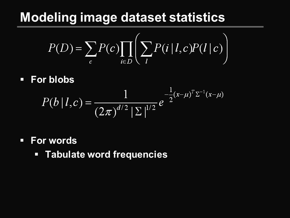 Modeling image dataset statistics  For blobs  For words  Tabulate word frequencies