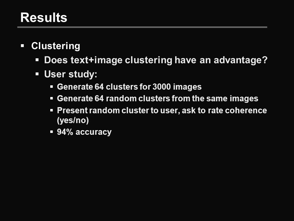 Results  Clustering  Does text+image clustering have an advantage.