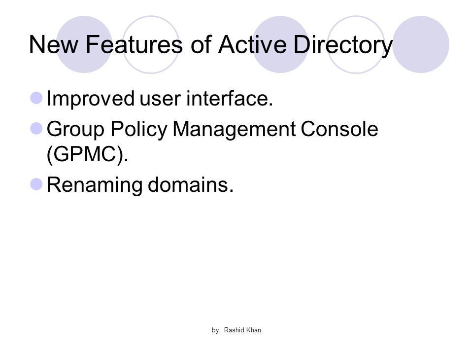 by Rashid Khan New Features of Active Directory Improved user interface.