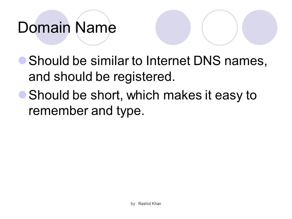by Rashid Khan Domain Name Should be similar to Internet DNS names, and should be registered.