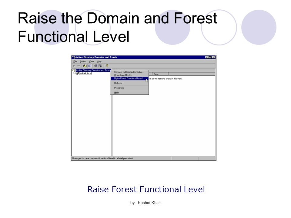 by Rashid Khan Raise the Domain and Forest Functional Level Raise Forest Functional Level