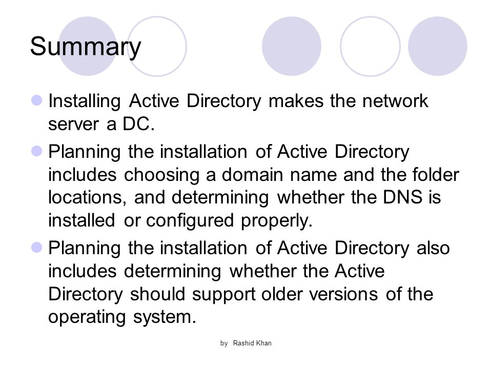 by Rashid Khan Summary Installing Active Directory makes the network server a DC.