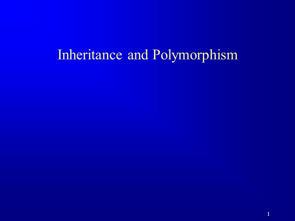 1 Inheritance and Polymorphism
