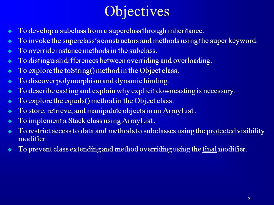 3 Objectives u To develop a subclass from a superclass through inheritance.