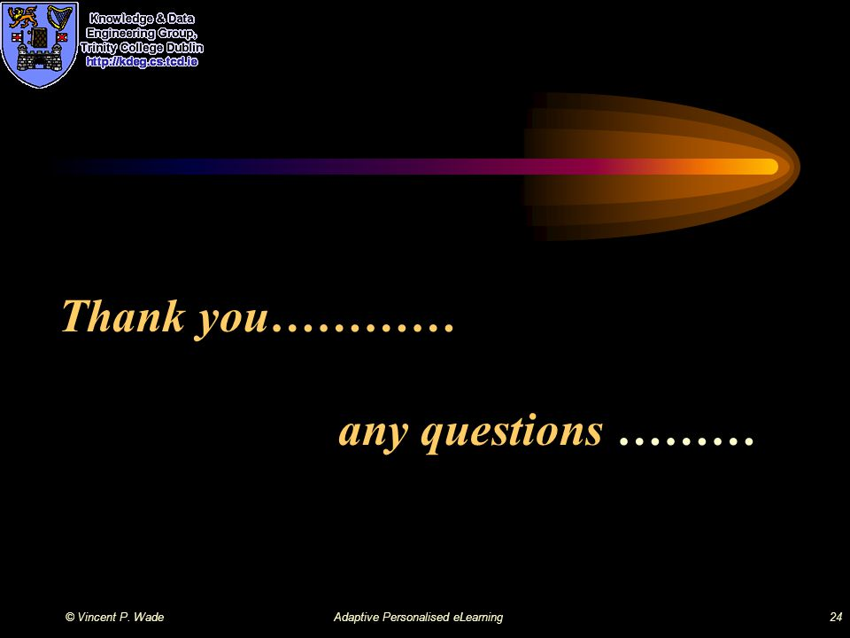 © Vincent P. WadeAdaptive Personalised eLearning24 Thank you………… any questions ………