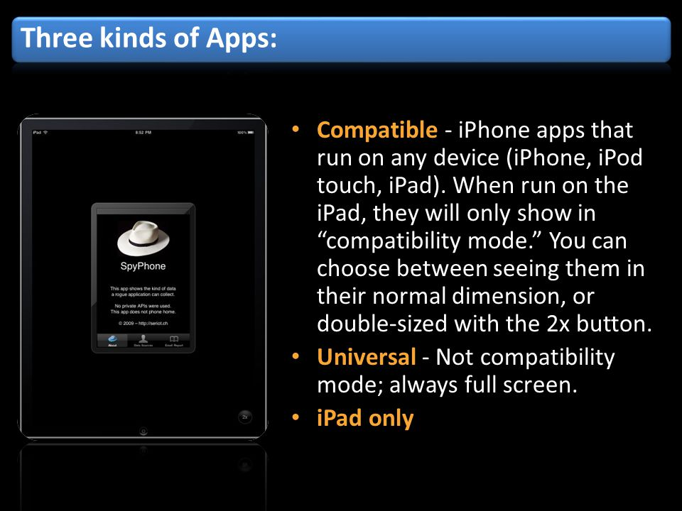 Compatible - iPhone apps that run on any device (iPhone, iPod touch, iPad).