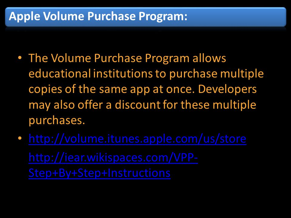 The Volume Purchase Program allows educational institutions to purchase multiple copies of the same app at once.