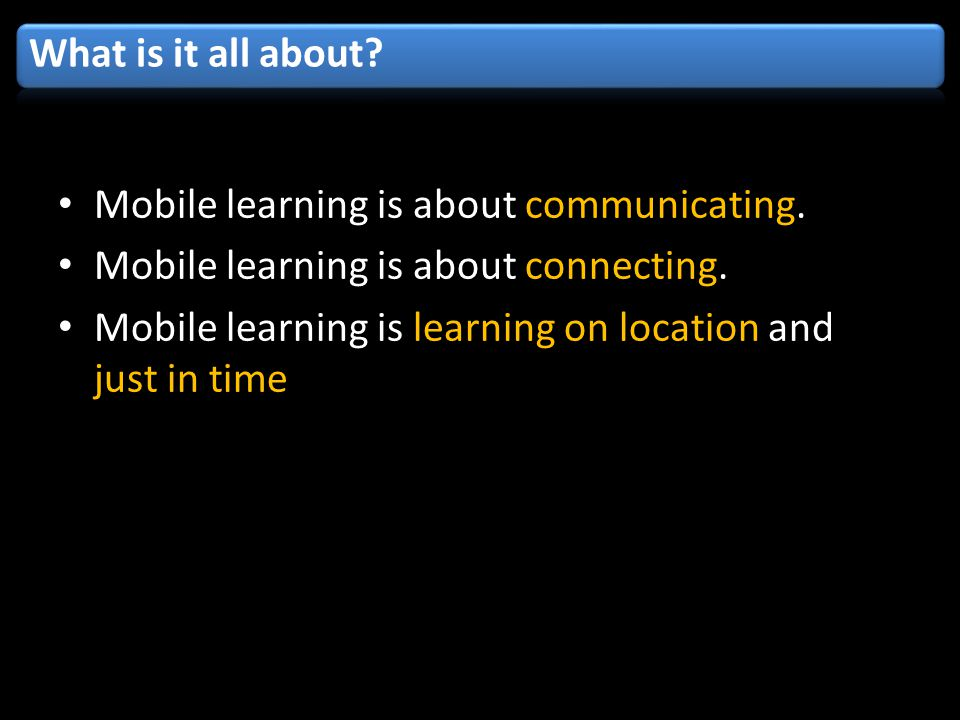 Mobile learning is about communicating. Mobile learning is about connecting.